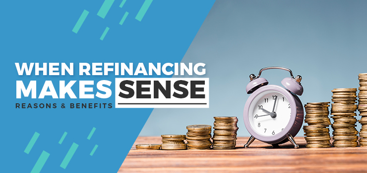 When Refinancing Makes Sense — Reasons and Benefits